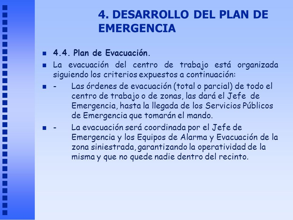 4. DESARROLLO DEL PLAN DE EMERGENCIA n 4.4. Plan de Evacuación. n La evacuación del centro de trabajo está organizada siguiendo los criterios expuesto