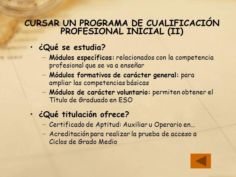 CURSAR UN PROGRAMA DE CUALIFICACIÓN PROFESIONAL INICIAL (II) ¿Qué se estudia? Módulos específicos: relacionados con la competencia profesional que se