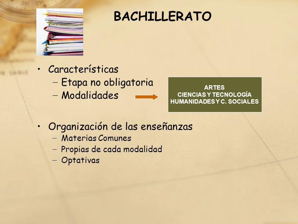 BACHILLERATO Características Etapa no obligatoria Modalidades Organización de las enseñanzas Materias Comunes Propias de cada modalidad Optativas ARTE