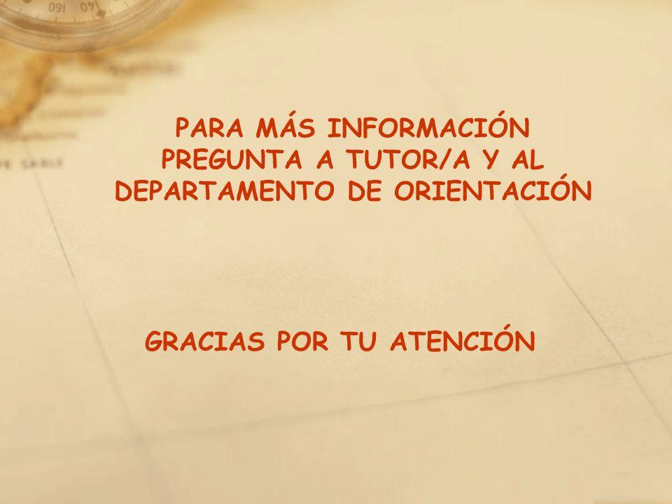 PARA MÁS INFORMACIÓN PREGUNTA A TUTOR/A Y AL DEPARTAMENTO DE ORIENTACIÓN GRACIAS POR TU ATENCIÓN