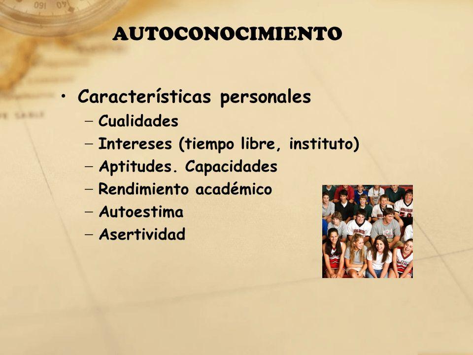 AUTOCONOCIMIENTO Características personales Cualidades Intereses (tiempo libre, instituto) Aptitudes. Capacidades Rendimiento académico Autoestima Ase