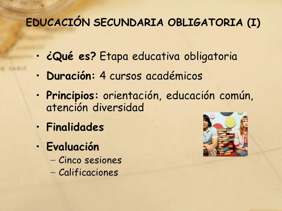 EDUCACIÓN SECUNDARIA OBLIGATORIA (I) ¿Qué es? Etapa educativa obligatoria Duración: 4 cursos académicos Principios: orientación, educación común, aten