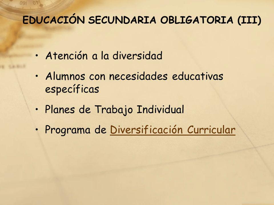 EDUCACIÓN SECUNDARIA OBLIGATORIA (III) Atención a la diversidad Alumnos con necesidades educativas específicas Planes de Trabajo Individual Programa d