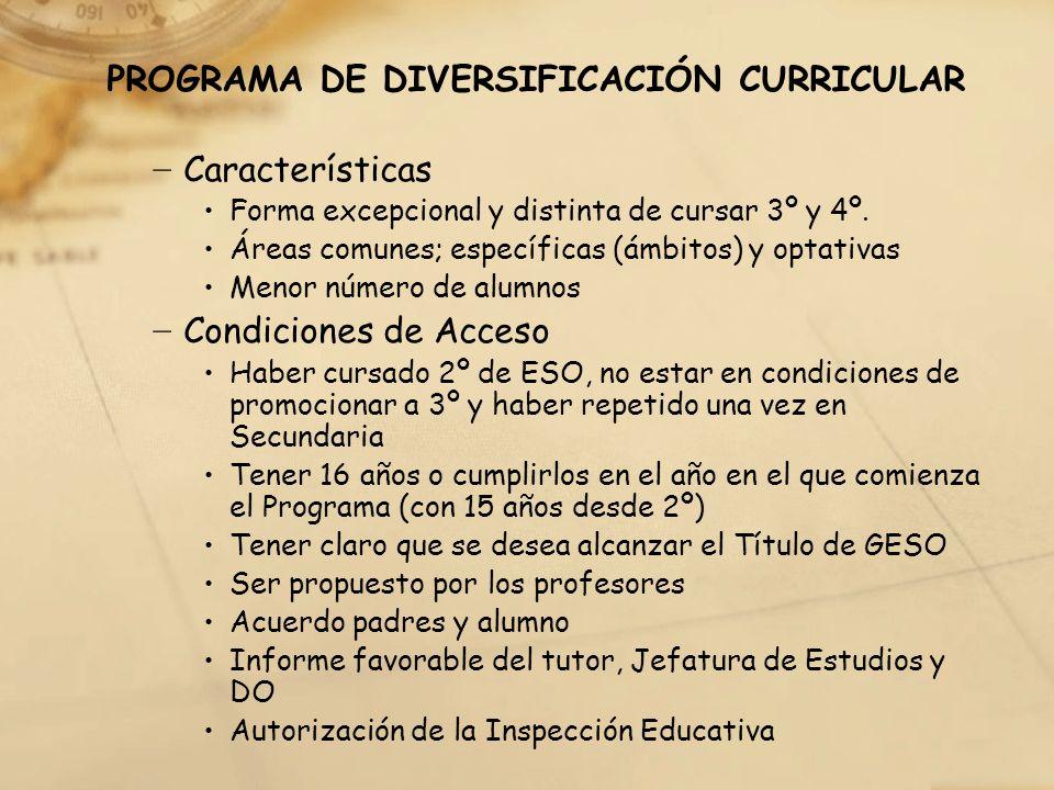 PROGRAMA DE DIVERSIFICACIÓN CURRICULAR Características Forma excepcional y distinta de cursar 3º y 4º. Áreas comunes; específicas (ámbitos) y optativa