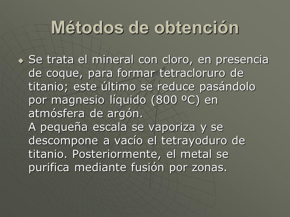 Métodos de obtención Se trata el mineral con cloro, en presencia de coque, para formar tetracloruro de titanio; este último se reduce pasándolo por magnesio líquido (800 ºC) en atmósfera de argón.