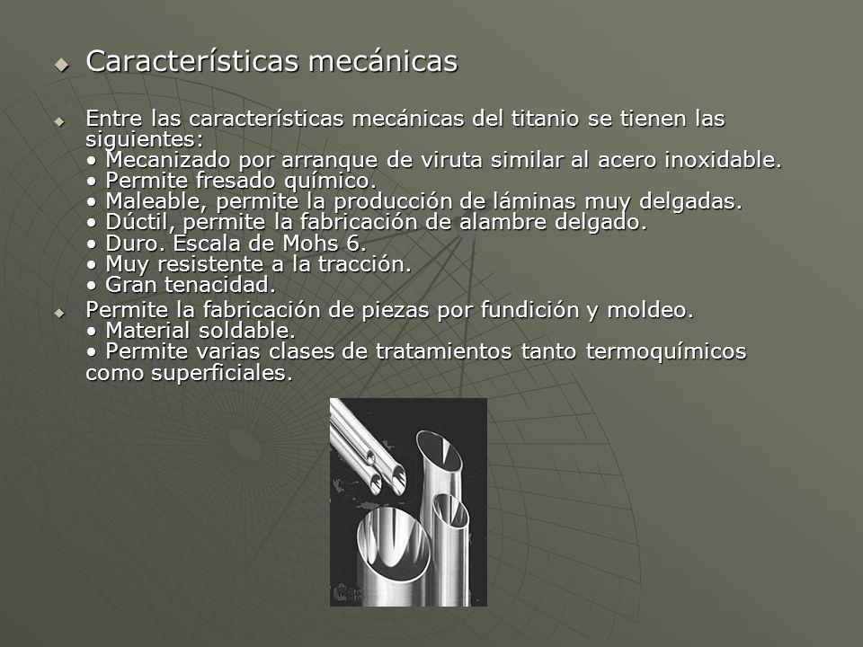 Características mecánicas Características mecánicas Entre las características mecánicas del titanio se tienen las siguientes: Mecanizado por arranque de viruta similar al acero inoxidable.