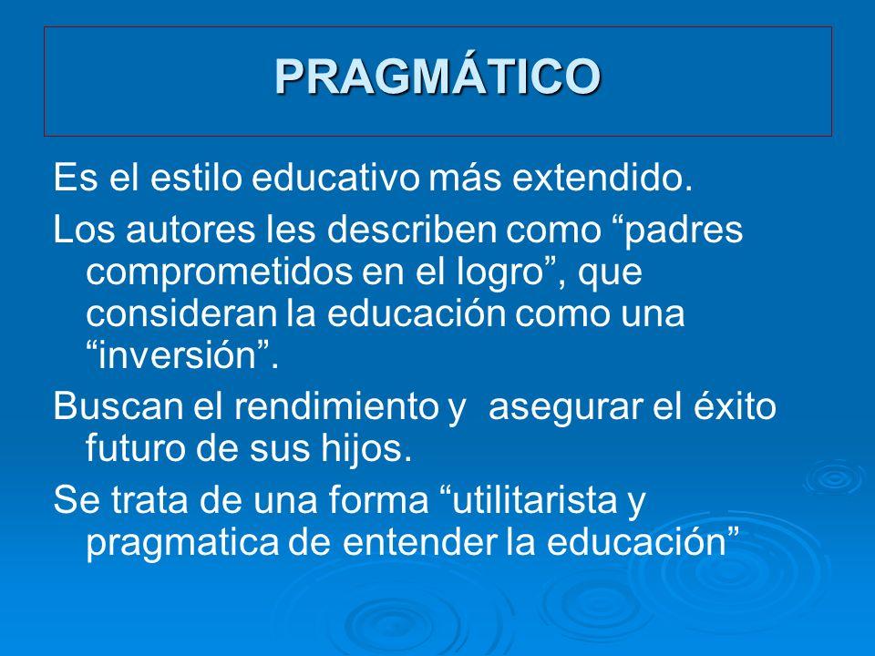 PRAGMÁTICO Es el estilo educativo más extendido. Los autores les describen como padres comprometidos en el logro, que consideran la educación como una