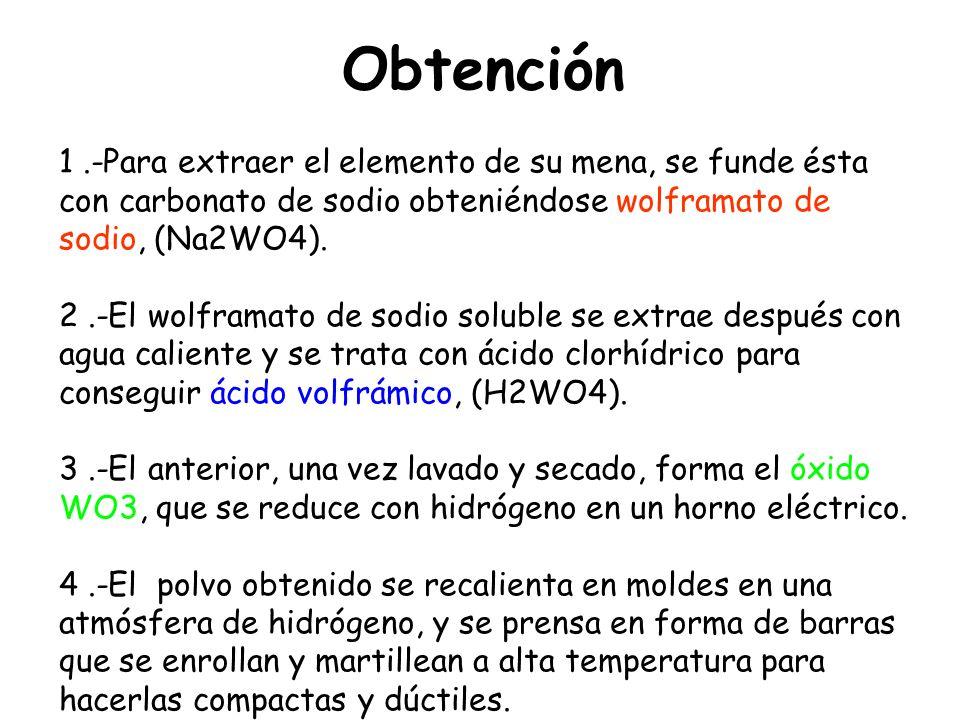 Obtención 1.-Para extraer el elemento de su mena, se funde ésta con carbonato de sodio obteniéndose wolframato de sodio, (Na2WO4). 2.-El wolframato de