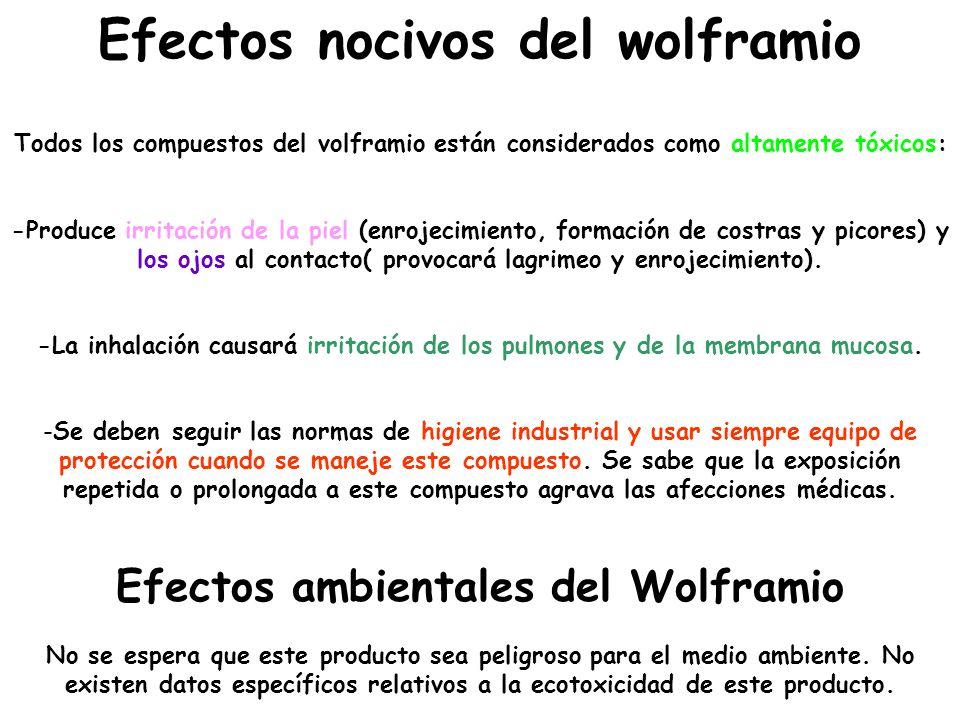 Efectos nocivos del wolframio Todos los compuestos del volframio están considerados como altamente tóxicos: -Produce irritación de la piel (enrojecimi