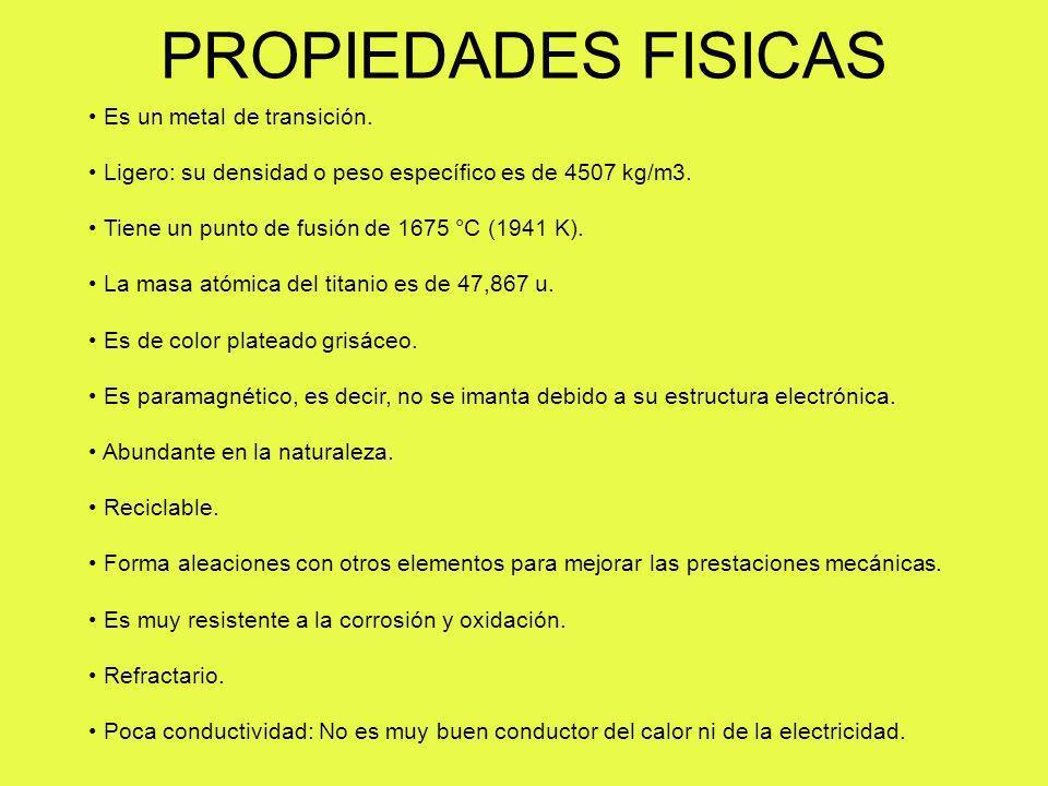 PROPIEDADES FISICAS Es un metal de transición. Ligero: su densidad o peso específico es de 4507 kg/m3. Tiene un punto de fusión de 1675 °C (1941 K). L