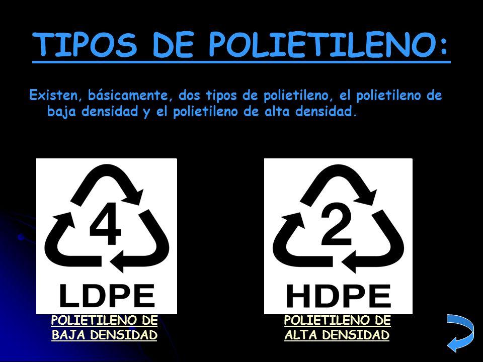 TIPOS DE POLIETILENO: Existen, básicamente, dos tipos de polietileno, el polietileno de baja densidad y el polietileno de alta densidad. POLIETILENO D