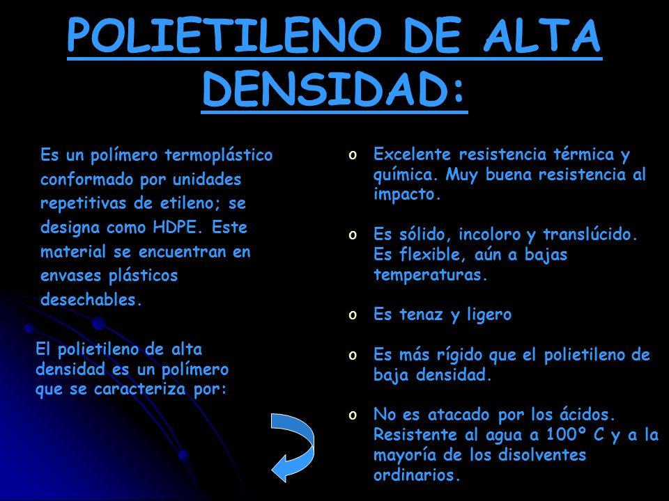 POLIETILENO DE ALTA DENSIDAD: Es un polímero termoplástico conformado por unidades repetitivas de etileno; se designa como HDPE. Este material se encu