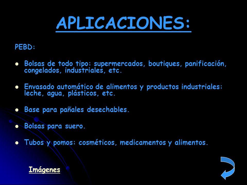 APLICACIONES: PEBD: Bolsas de todo tipo: supermercados, boutiques, panificación, congelados, industriales, etc. Envasado automático de alimentos y pro
