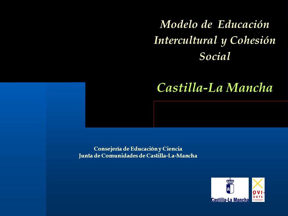 Modelo de Educación Intercultural y Cohesión Social Castilla-La Mancha Consejería de Educación y Ciencia Junta de Comunidades de Castilla-La-Mancha
