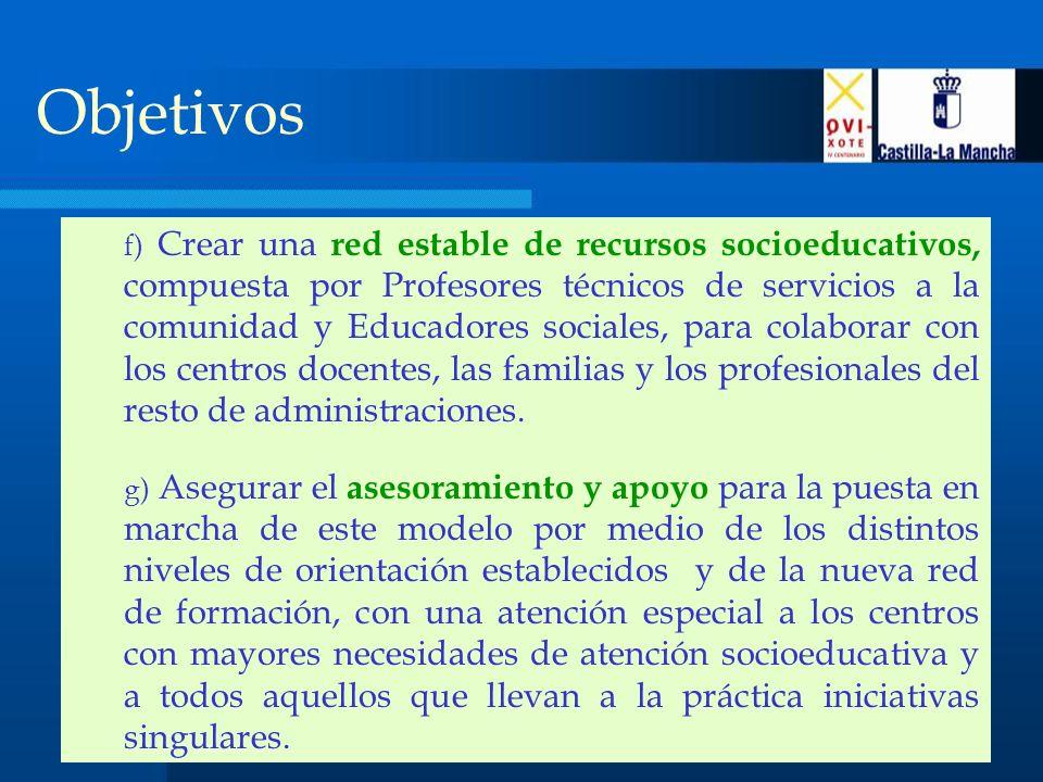 Objetivos f) Crear una red estable de recursos socioeducativos, compuesta por Profesores técnicos de servicios a la comunidad y Educadores sociales, para colaborar con los centros docentes, las familias y los profesionales del resto de administraciones.
