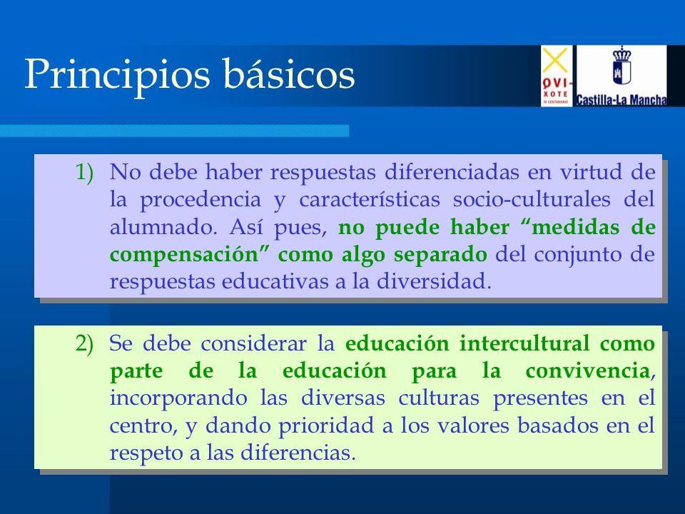 Principios básicos 1)No debe haber respuestas diferenciadas en virtud de la procedencia y características socio-culturales del alumnado.