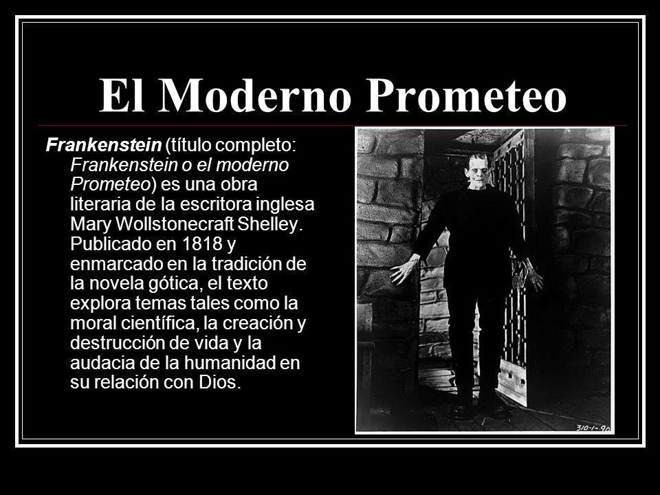 El Moderno Prometeo Frankenstein (título completo: Frankenstein o el moderno Prometeo) es una obra literaria de la escritora inglesa Mary Wollstonecraft Shelley.