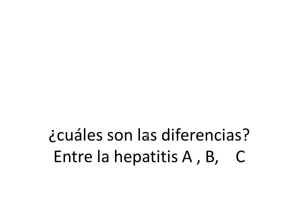 ¿cuáles son las diferencias? Entre la hepatitis A, B, C ¿