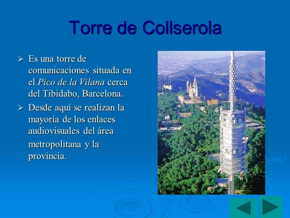 Torre de Collserola Es una torre de comunicaciones situada en el Pico de la Vilana cerca del Tibidabo, Barcelona.