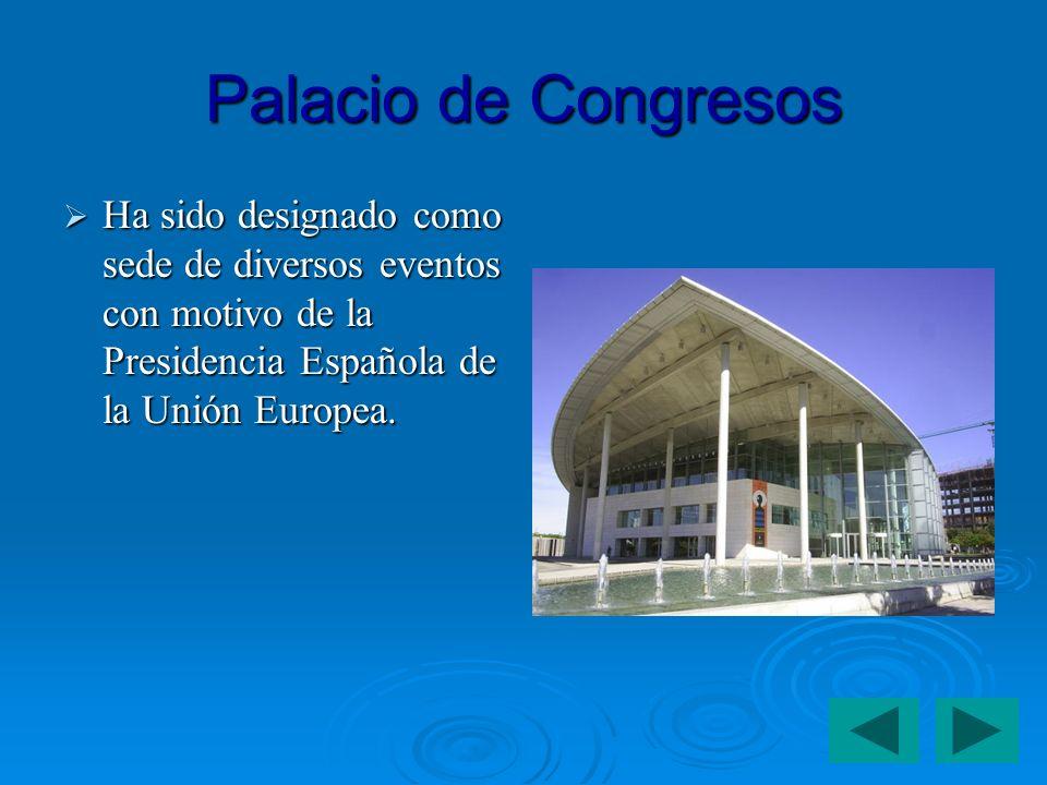 Palacio de Congresos Ha sido designado como sede de diversos eventos con motivo de la Presidencia Española de la Unión Europea.