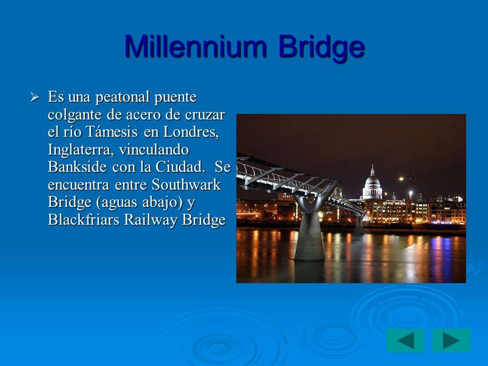 Millennium Bridge Es una peatonal puente colgante de acero de cruzar el río Támesis en Londres, Inglaterra, vinculando Bankside con la Ciudad.