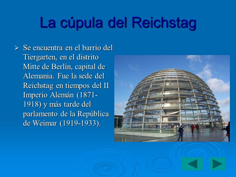 La cúpula del Reichstag Se encuentra en el barrio del Tiergarten, en el distrito Mitte de Berlín, capital de Alemania.