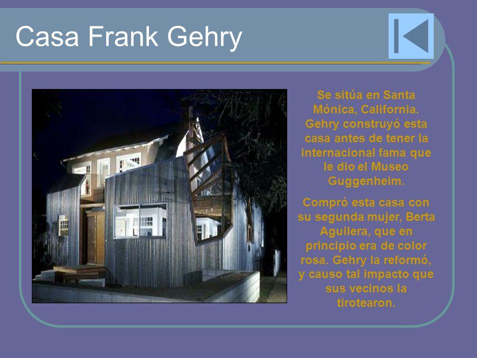 Casa Frank Gehry Se sitúa en Santa Mónica, California. Gehry construyó esta casa antes de tener la internacional fama que le dio el Museo Guggenheim.