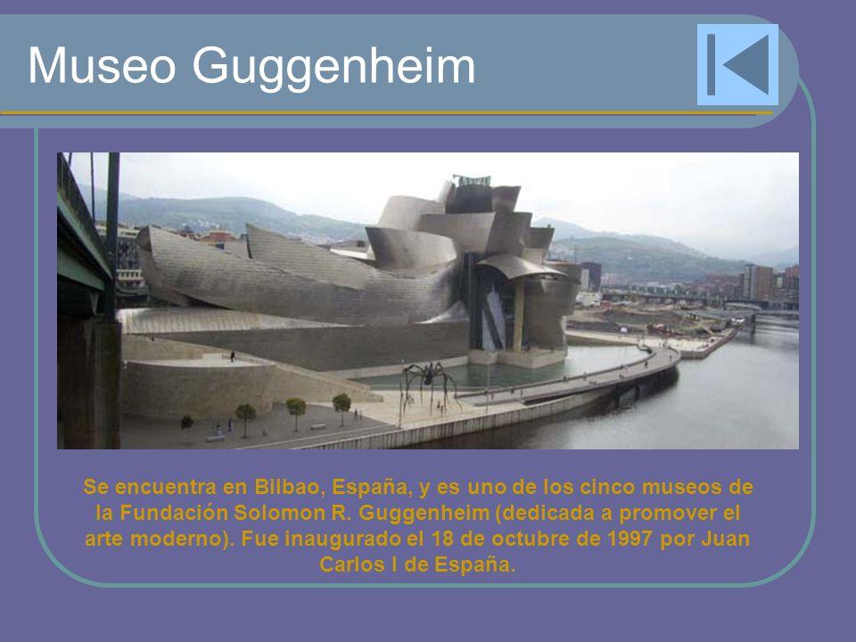 Museo Guggenheim Se encuentra en Bilbao, España, y es uno de los cinco museos de la Fundación Solomon R. Guggenheim (dedicada a promover el arte moder