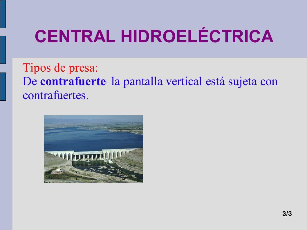 CENTRAL HIDROELÉCTRICA Tipos de presa: De contrafuerte : la pantalla vertical está sujeta con contrafuertes. 3/3