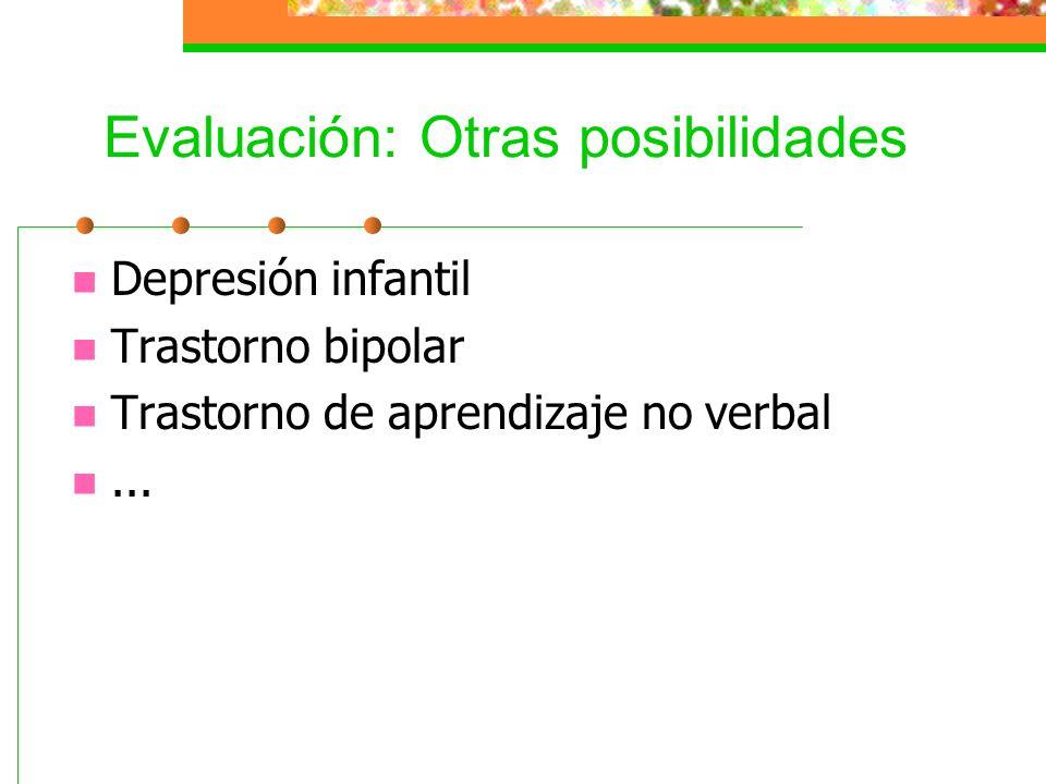 Evaluación: Otras posibilidades Depresión infantil Trastorno bipolar Trastorno de aprendizaje no verbal...