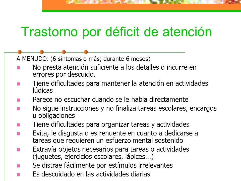 Trastorno por déficit de atención A MENUDO: (6 síntomas o más; durante 6 meses) No presta atención suficiente a los detalles o incurre en errores por