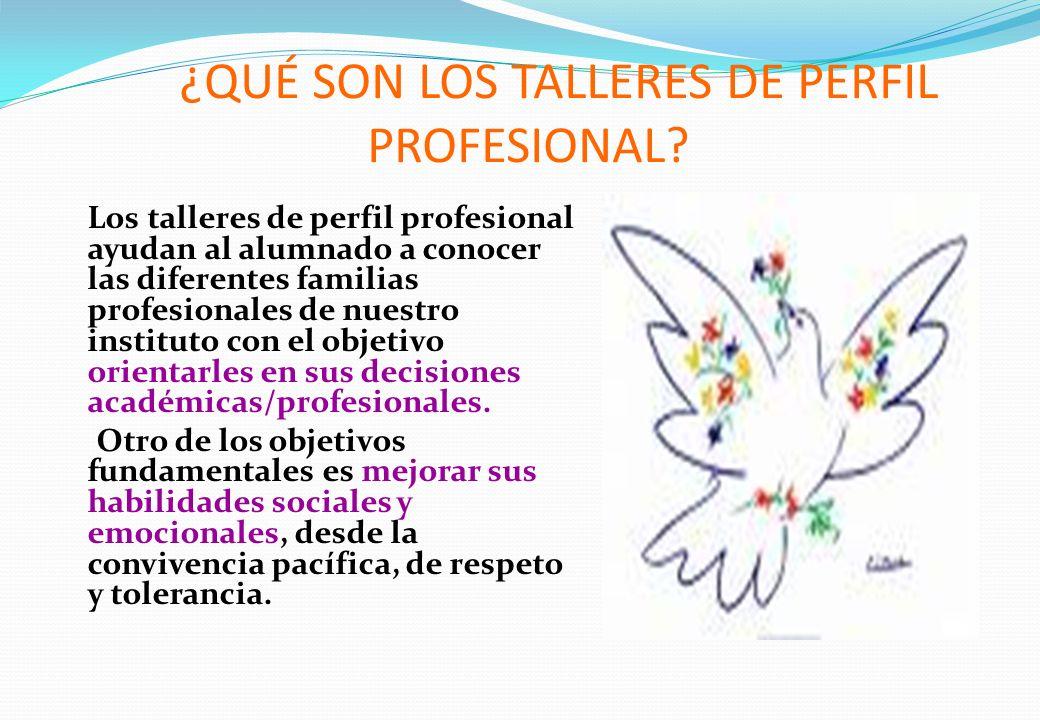¿QUÉ SON LOS TALLERES DE PERFIL PROFESIONAL? Los talleres de perfil profesional ayudan al alumnado a conocer las diferentes familias profesionales de