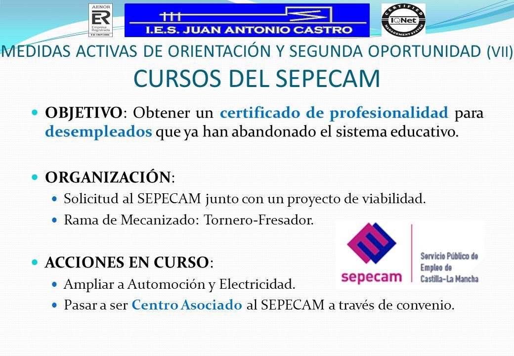OBJETIVO: Obtener un certificado de profesionalidad para desempleados que ya han abandonado el sistema educativo. ORGANIZACIÓN: Solicitud al SEPECAM j
