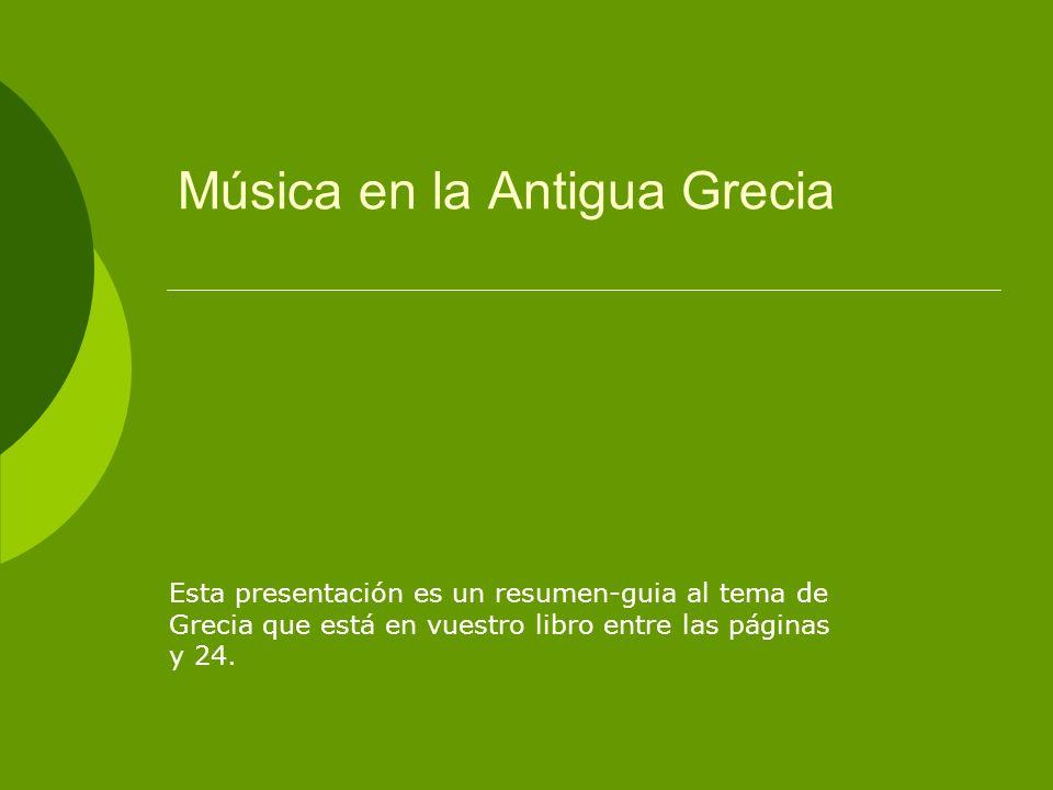 Música en la Antigua Grecia Esta presentación es un resumen-guia al tema de Grecia que está en vuestro libro entre las páginas y 24.