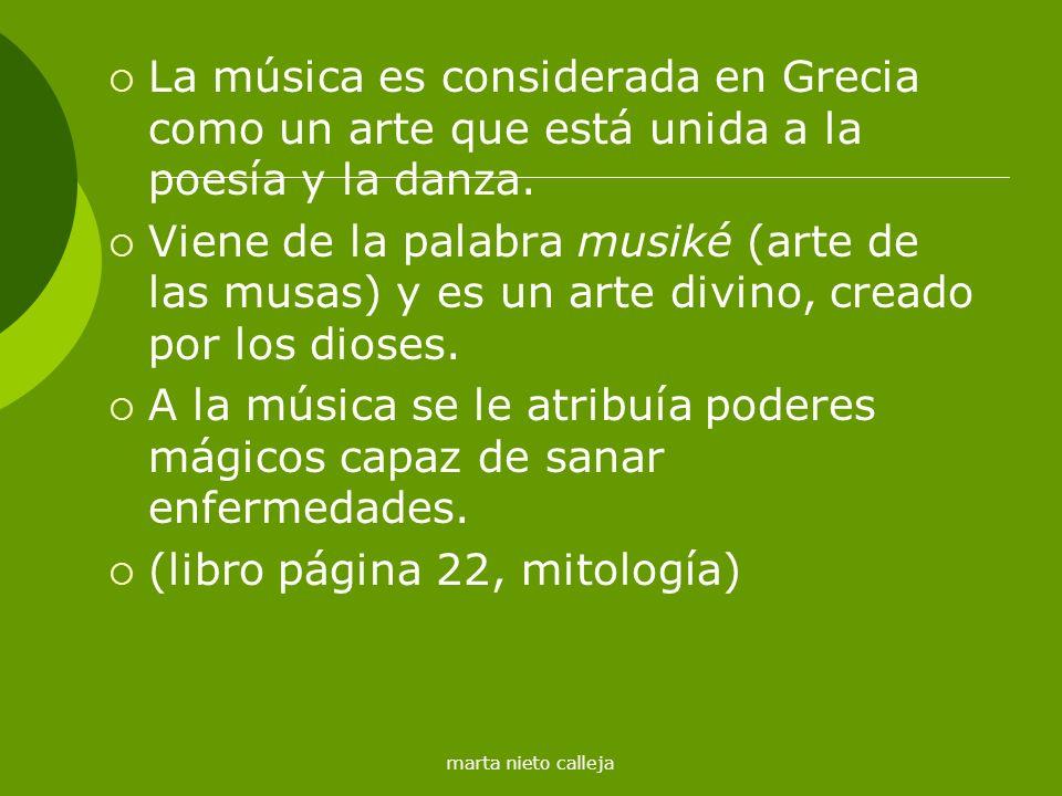 marta nieto calleja La música es considerada en Grecia como un arte que está unida a la poesía y la danza. Viene de la palabra musiké (arte de las mus