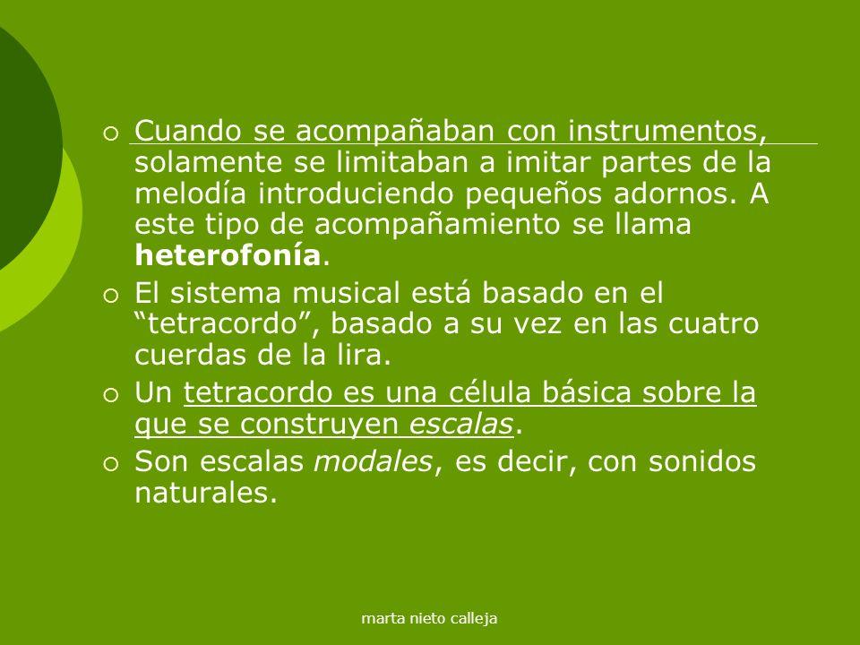 marta nieto calleja Cuando se acompañaban con instrumentos, solamente se limitaban a imitar partes de la melodía introduciendo pequeños adornos. A est