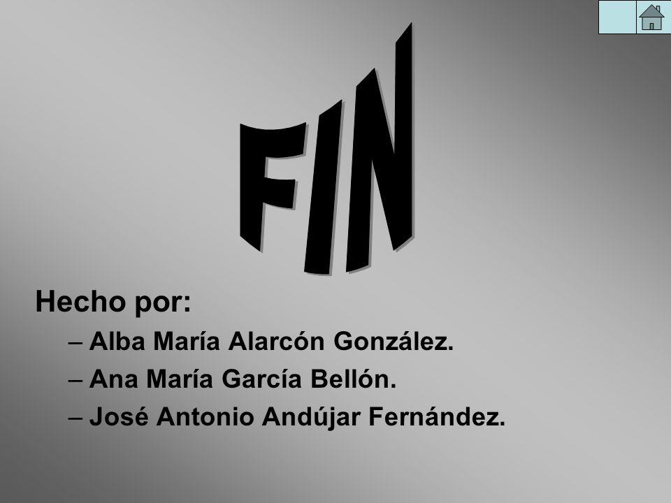 Hecho por: –Alba María Alarcón González. –Ana María García Bellón. –José Antonio Andújar Fernández.
