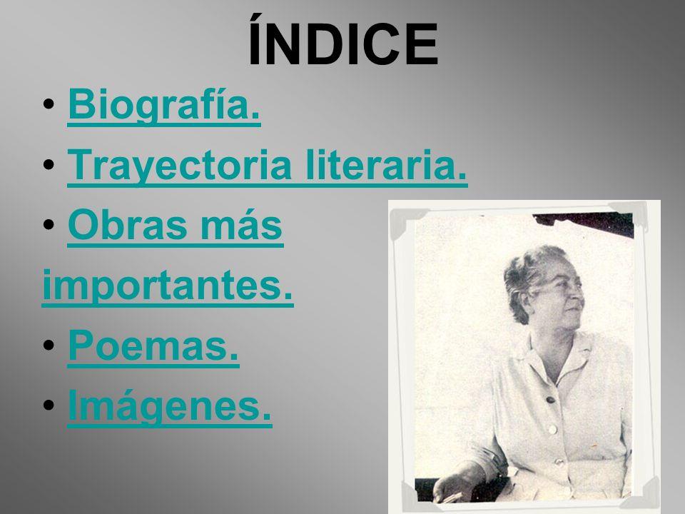ÍNDICE Biografía. Trayectoria literaria. Obras más importantes. Poemas. Imágenes.