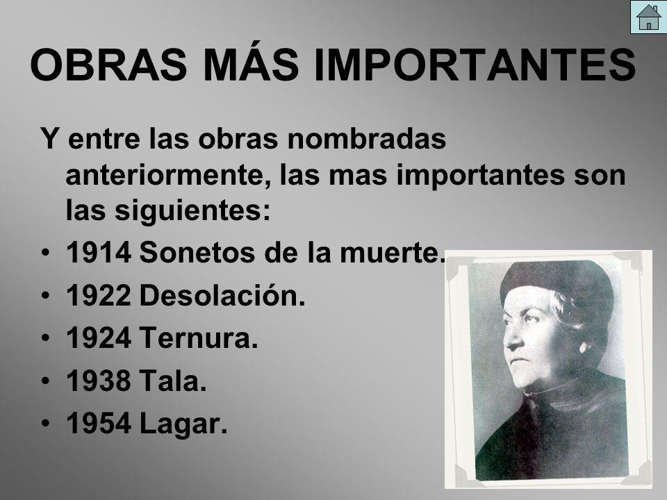 OBRAS MÁS IMPORTANTES Y entre las obras nombradas anteriormente, las mas importantes son las siguientes: 1914 Sonetos de la muerte. 1922 Desolación. 1