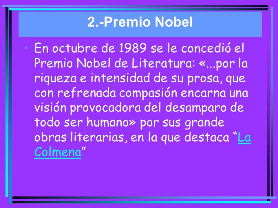 2.-Premio Nobel En octubre de 1989 se le concedió el Premio Nobel de Literatura: «...por la riqueza e intensidad de su prosa, que con refrenada compas