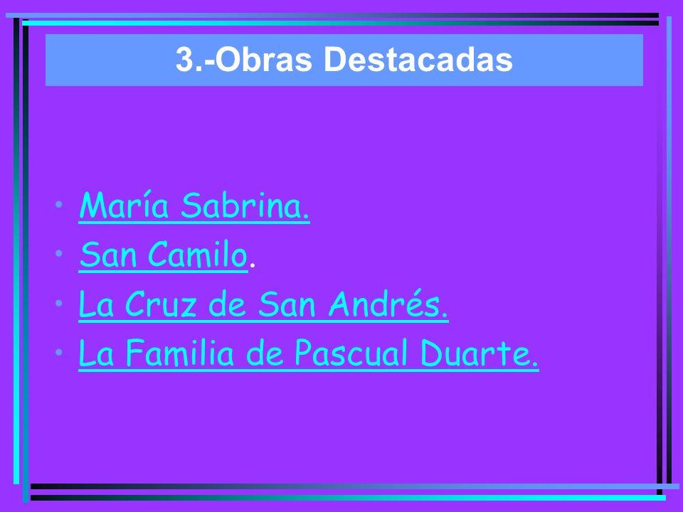 3.-Obras Destacadas María Sabrina. San Camilo.San Camilo La Cruz de San Andrés. La Familia de Pascual Duarte.