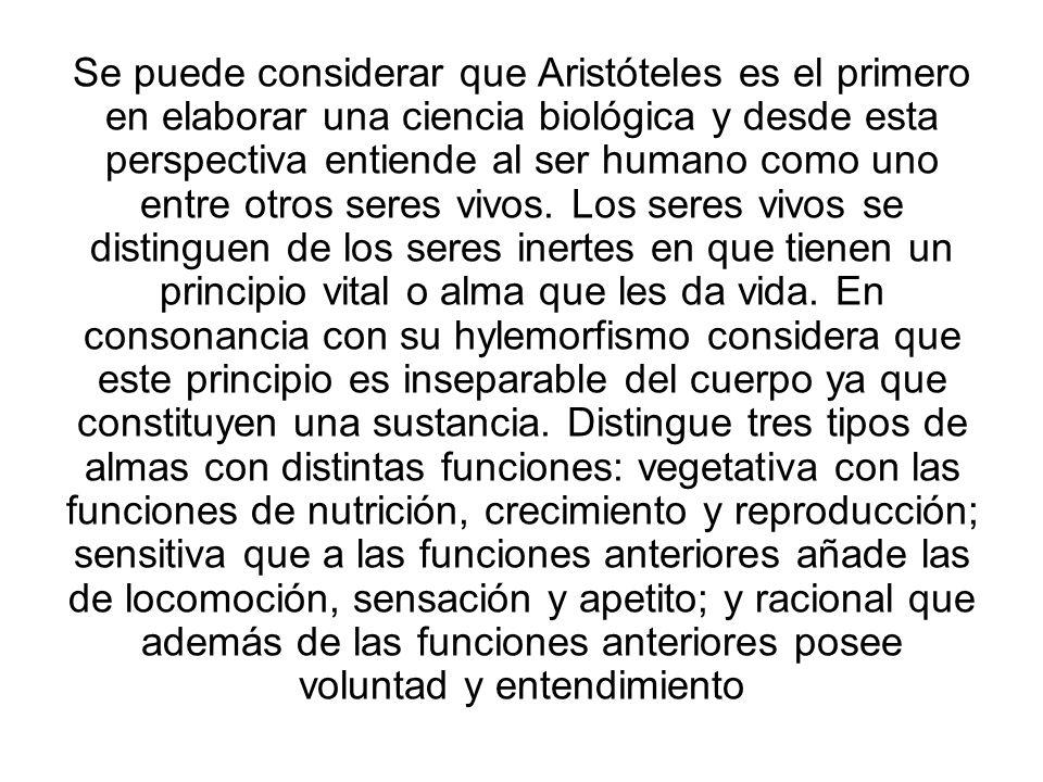 Se puede considerar que Aristóteles es el primero en elaborar una ciencia biológica y desde esta perspectiva entiende al ser humano como uno entre otr