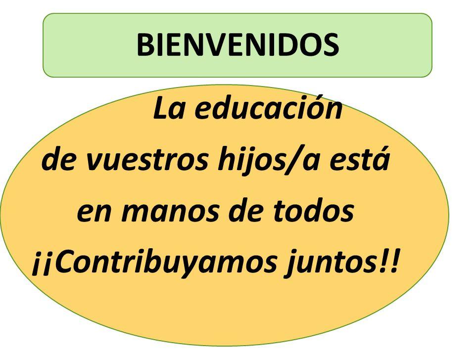 BIENVENIDOS La educación de vuestros hijos/a está en manos de todos ¡¡Contribuyamos juntos!!