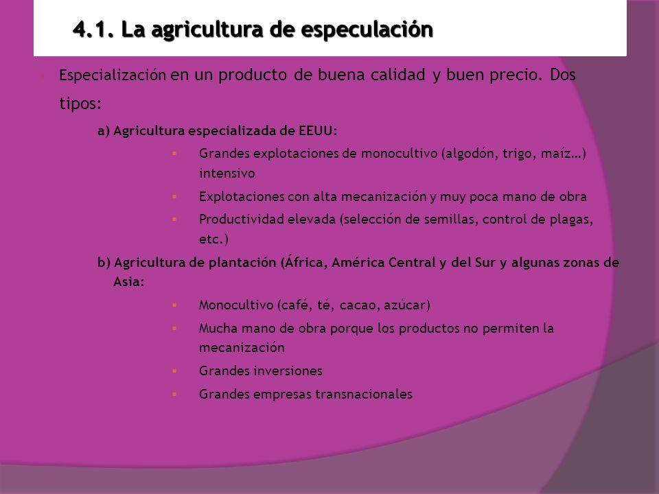 4.1. La agricultura de especulación Especialización en un producto de buena calidad y buen precio. Dos tipos: a) Agricultura especializada de EEUU: Gr