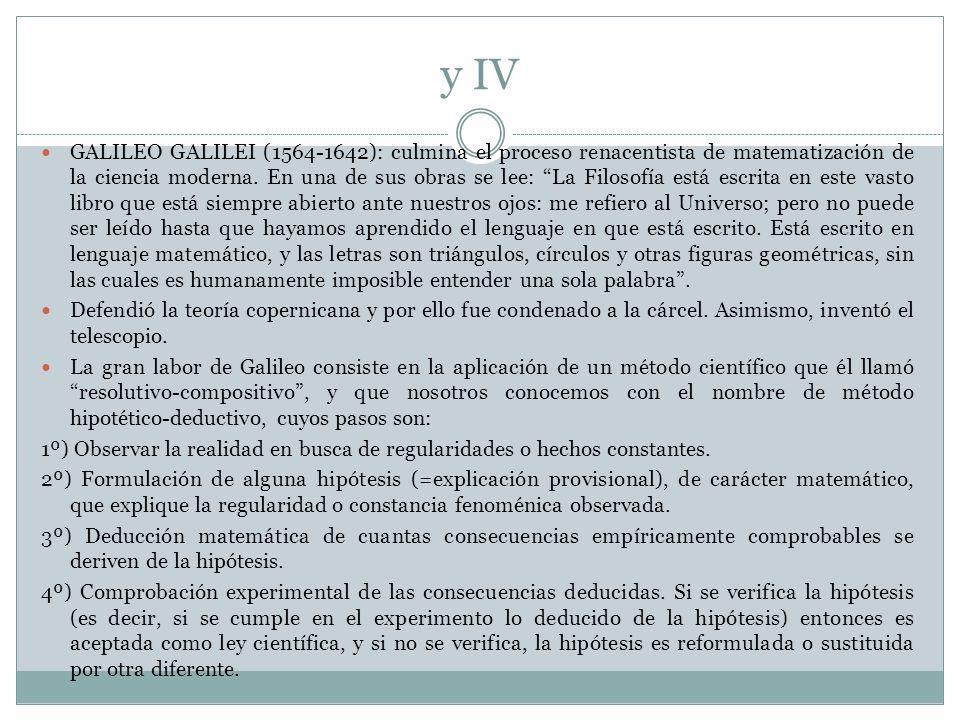 y IV GALILEO GALILEI (1564-1642): culmina el proceso renacentista de matematización de la ciencia moderna. En una de sus obras se lee: La Filosofía es