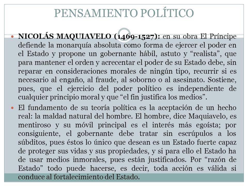 PENSAMIENTO POLÍTICO NICOLÁS MAQUIAVELO (1469-1527): en su obra El Príncipe defiende la monarquía absoluta como forma de ejercer el poder en el Estado