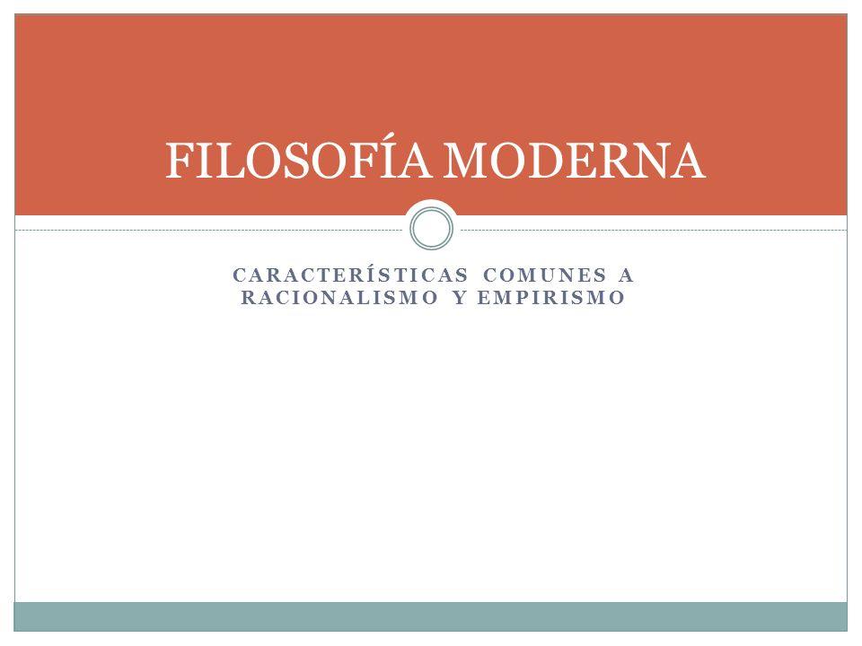CARACTERÍSTICAS COMUNES A RACIONALISMO Y EMPIRISMO FILOSOFÍA MODERNA