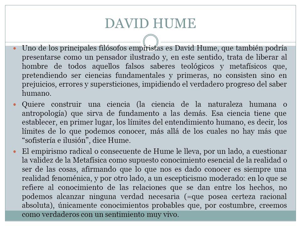 DAVID HUME Uno de los principales filósofos empiristas es David Hume, que también podría presentarse como un pensador ilustrado y, en este sentido, tr