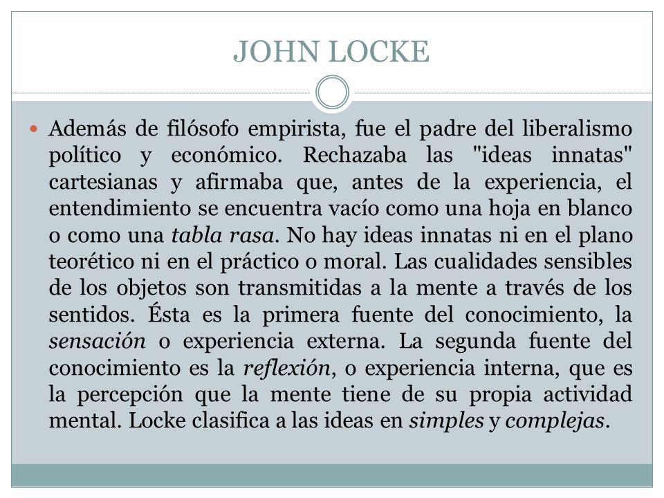 JOHN LOCKE Además de filósofo empirista, fue el padre del liberalismo político y económico. Rechazaba las