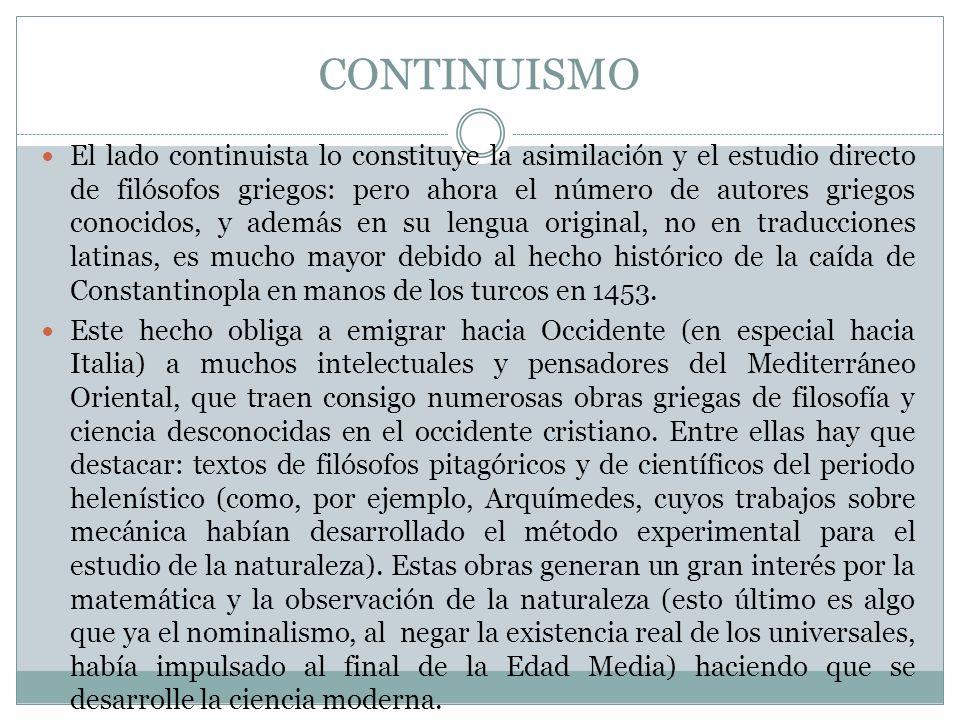 CONTINUISMO El lado continuista lo constituye la asimilación y el estudio directo de filósofos griegos: pero ahora el número de autores griegos conoci